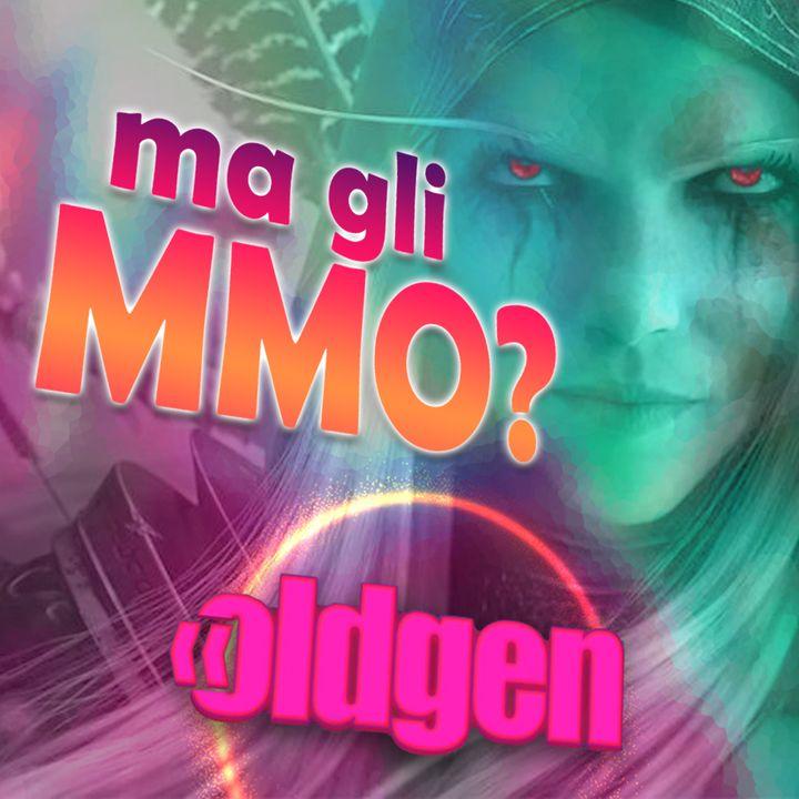 Old Gen PODCAST #14 - Si ma...gli MMORPG