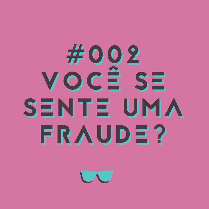 #002 - Você se sente uma fraude? Saiba o que é a síndrome de impostor