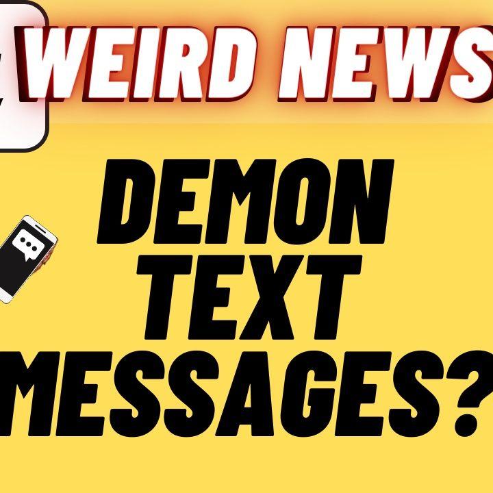 Demon Text Messages And Other Weird News