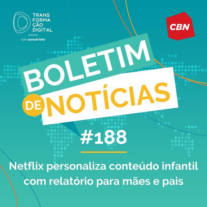 Transformação Digital CBN - Boletim de Notícias #188 - Netflix personaliza conteúdo infantil com relatório para mães e pais