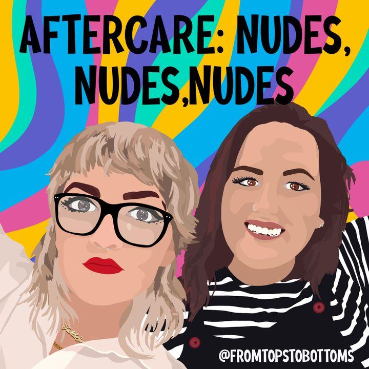 Aftercare: Nudes, Nudes, Nudes