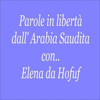Elena da Hofuf Parole in libertà dall'Arabia Saudita - intervista