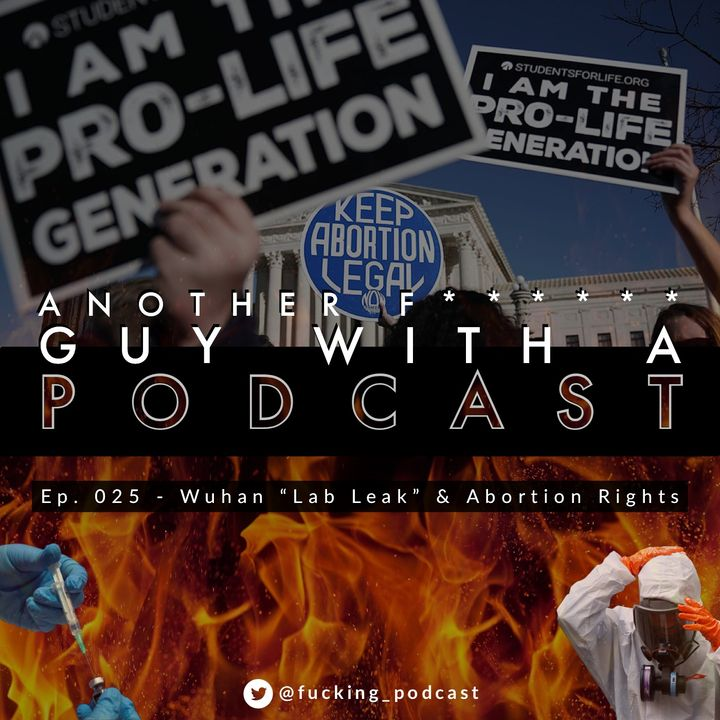 """Ep. 025 - Wuhan """"Lab Leak"""" & Abortion Rights"""