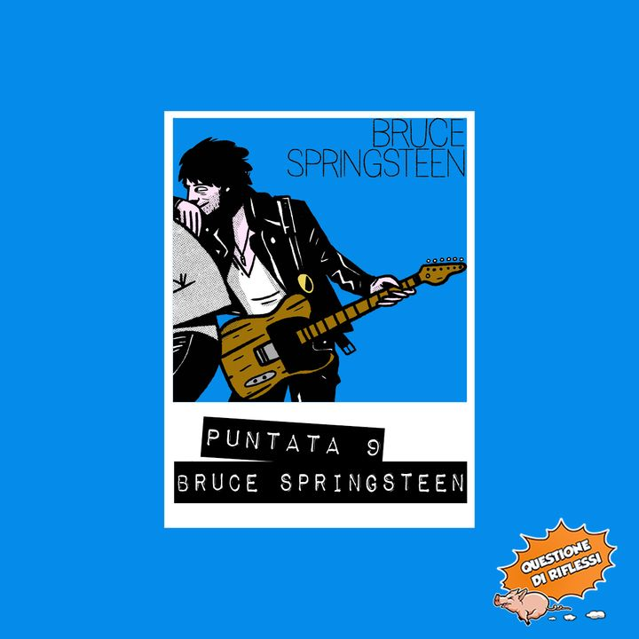 Puntata 9 - Monografia Bruce Springsteen