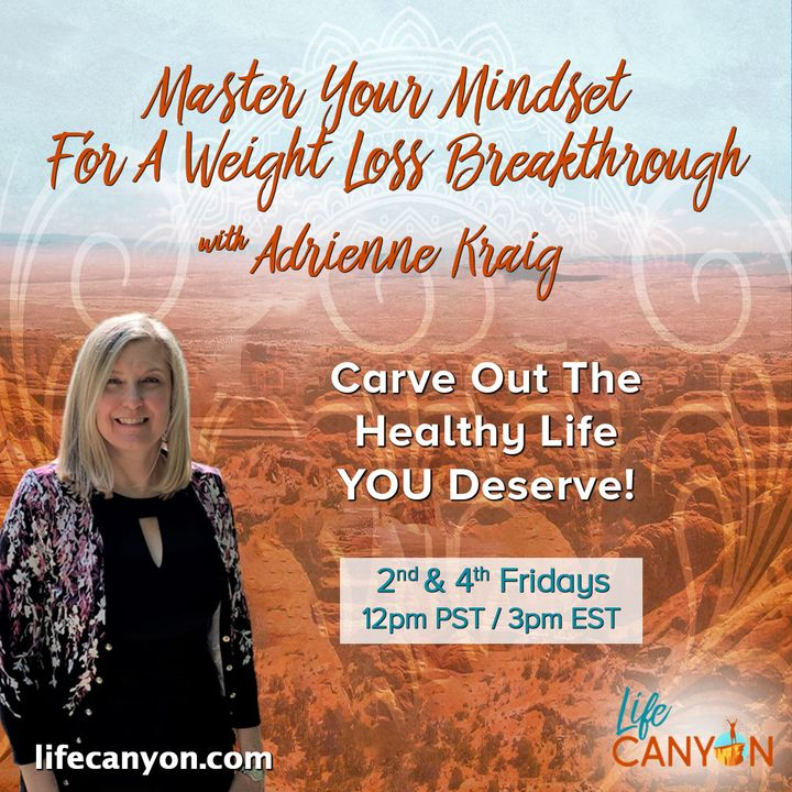 Master Your Mindset For A Weight Loss Breakthrough with Adrienne Kraig Carve Out The Healthy Life Yo