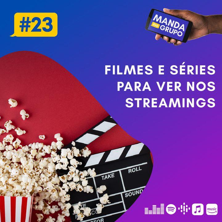 #23 - Filmes e séries para ver nos streamings