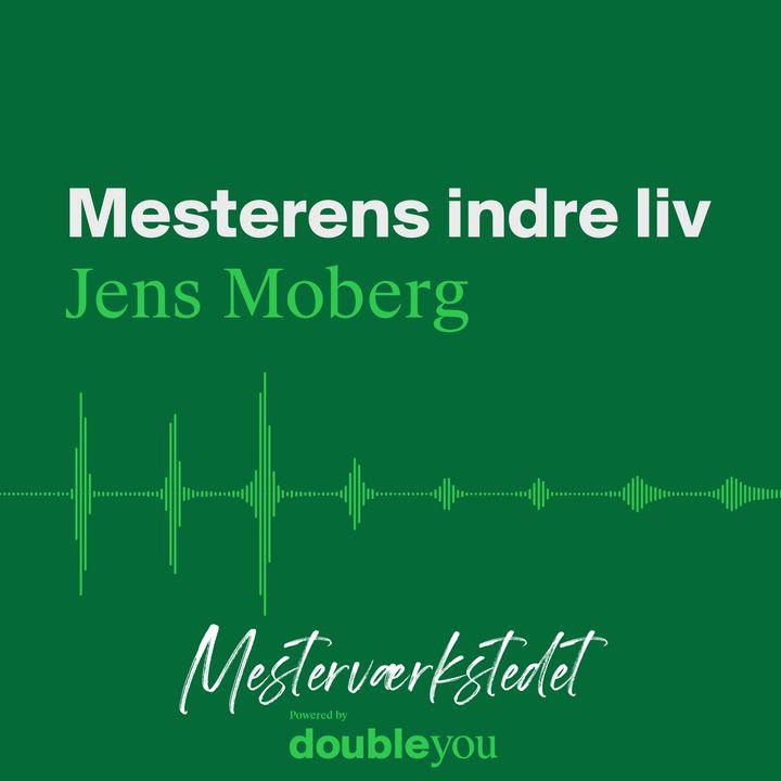 #8 Mesterens Indre Liv: Jens Moberg