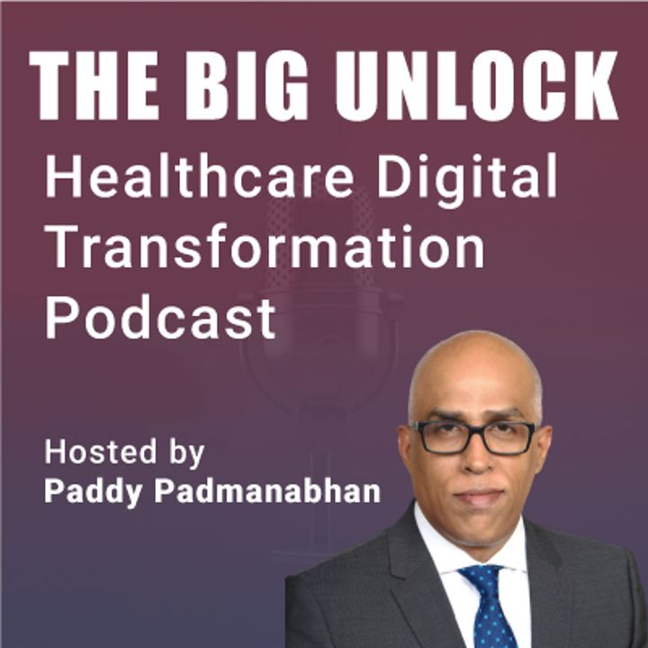 The Big Unlock: Nick Patel, MD  Chief Digital Officer, Prisma Health
