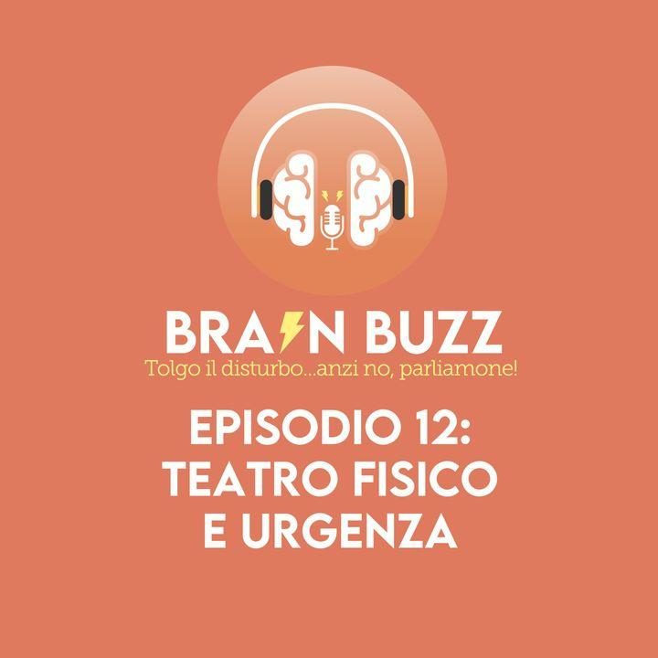 Brain Buzz - P12 - Teatro fisico e urgenza
