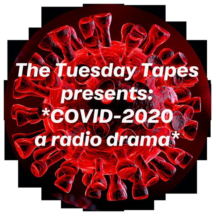 The Tuesday Tapes | COVID-2020 (a radio drama)