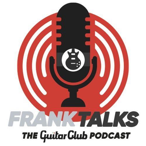 Frank Talks - The Guitar Club Podcast