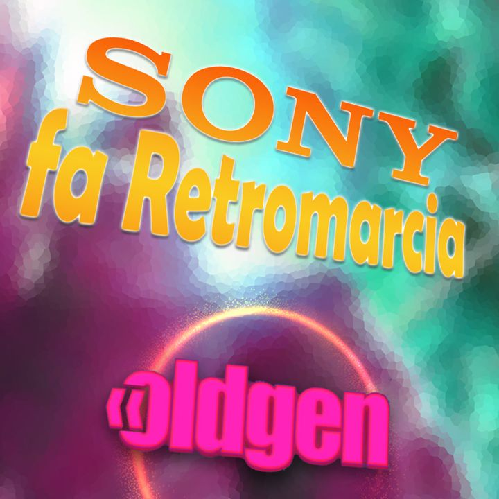 Old Gen PODCAST #16 - SONY fa Retromarcia