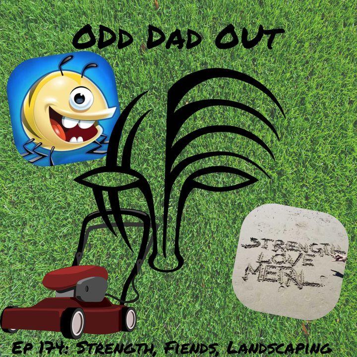 Strength, Fiends, Landscaping: ODO 174