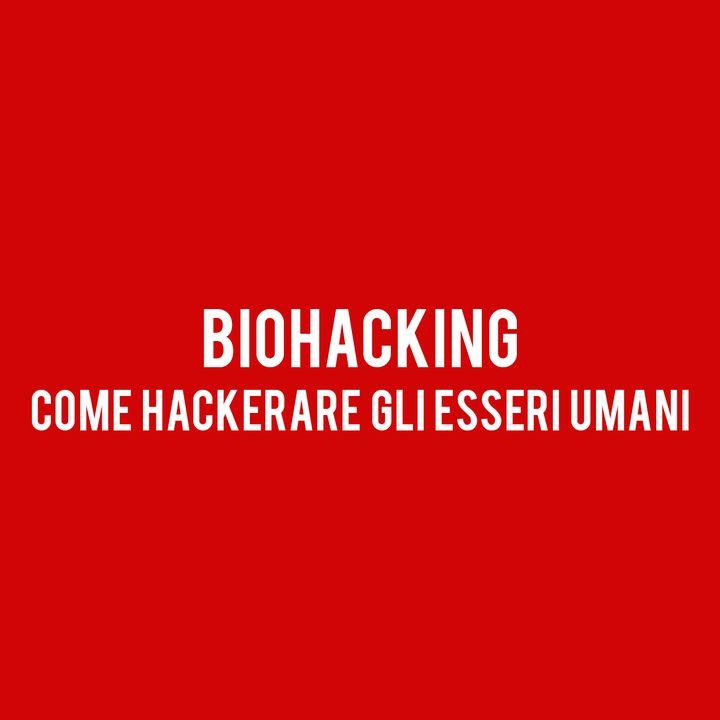BIOHACKING : Come Hackerare gli Esseri Umani