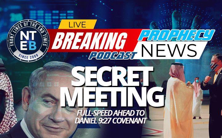 NTEB PROPHECY NEWS PODCAST: Netanyahu Flies To Saudi Arabia For Secret Abraham Accords Meeting With Pompeo And Crown Prince Bin Salman