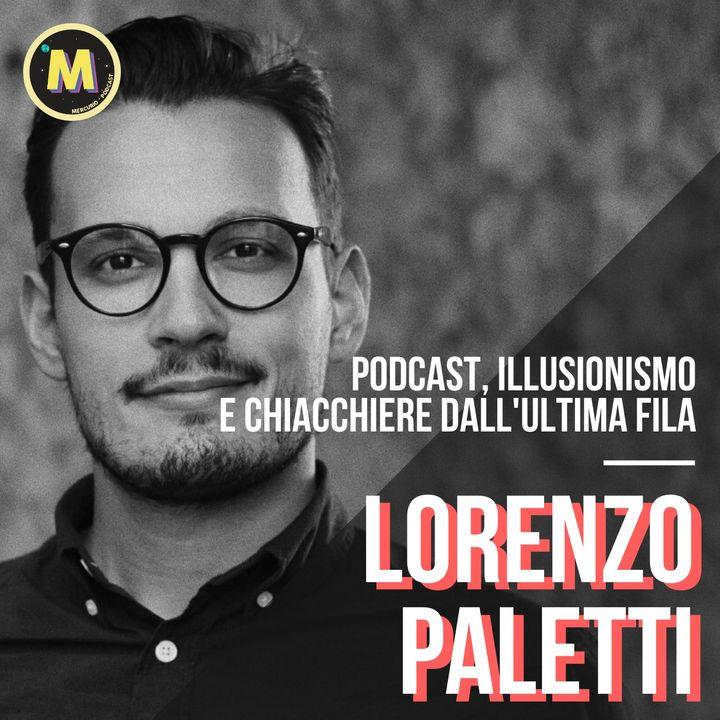 #8 - Podcast, Illusionismo e chiacchiere dall'Ultima Fila   con Lorenzo Paletti