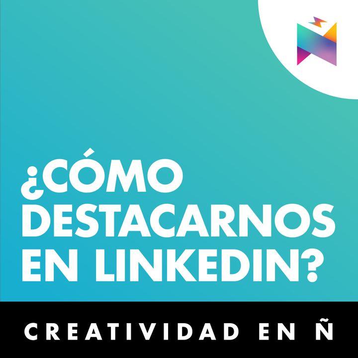 E01 • ¿Cómo destacar en LinkedIn? • Culturizando