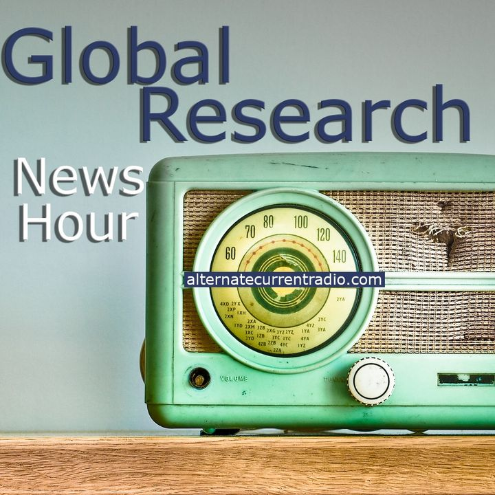 Global Research News Hour