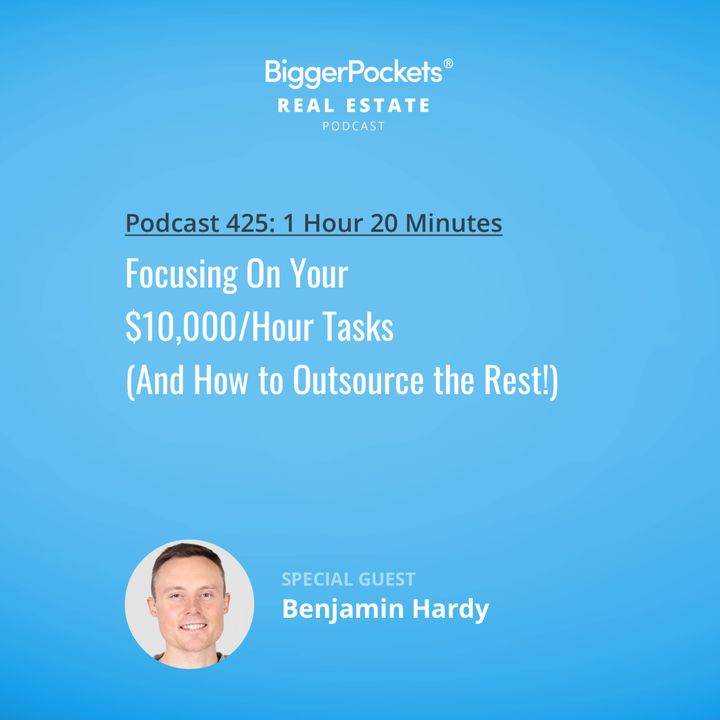 425: Focusing On Your $10,000/Hour Tasks (And How to Outsource the Rest!) with Benjamin Hardy