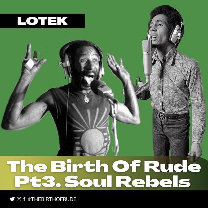 Part 3 - Soul Rebels