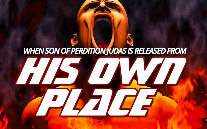NTEB RADIO BIBLE STUDY: The Day When Son Of Perdition Judas Is Released From 'His Own Place' To Inhabit A Human Body As Biblical Antichrist