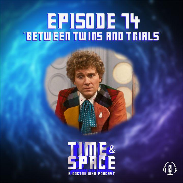 Episode 74 - Between Twins and Trials