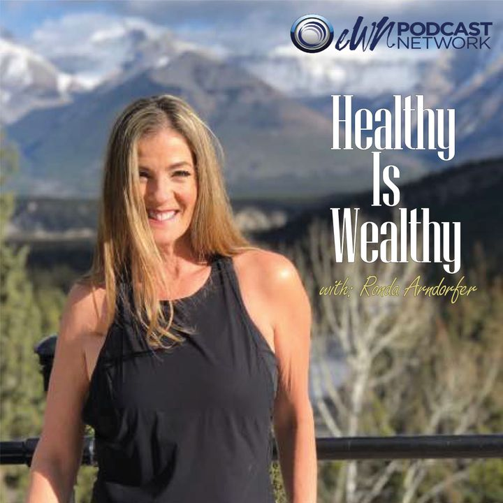 Healthy Is Wealthy With Ronda Arndorfer: Episode-0