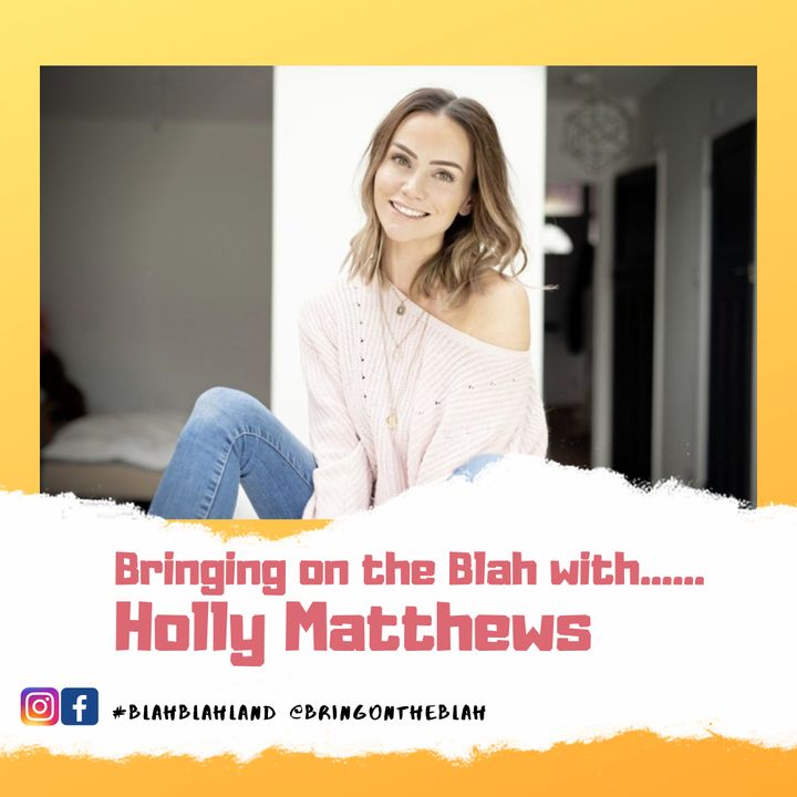 Blah with.......Holly Matthews From #TheHappyMeProject | S1 E04