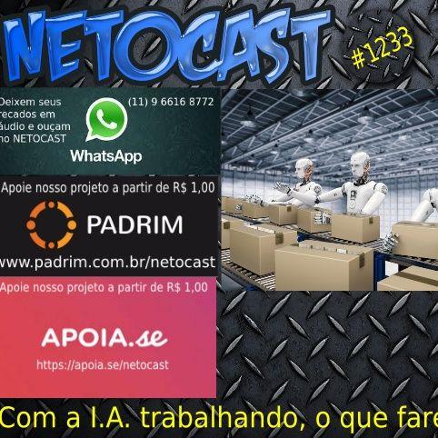 NETOCAST 1233 DE 17/12/2019 - Quando máquinas fizerem tudo, o que faremos?