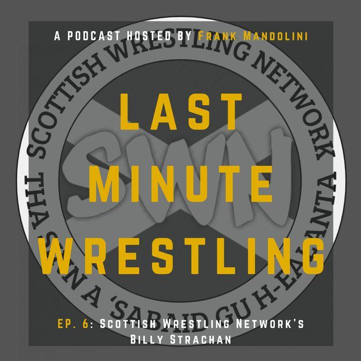 Ep. 6: Scottish Wrestling Network's Billy Strachan