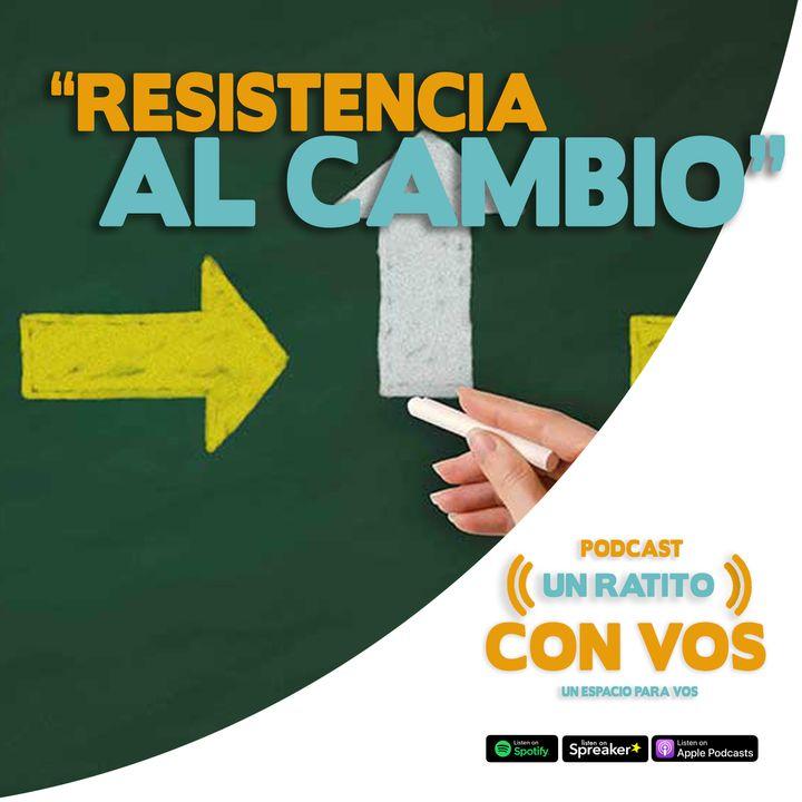 Epi 14 Resistencia al cambio