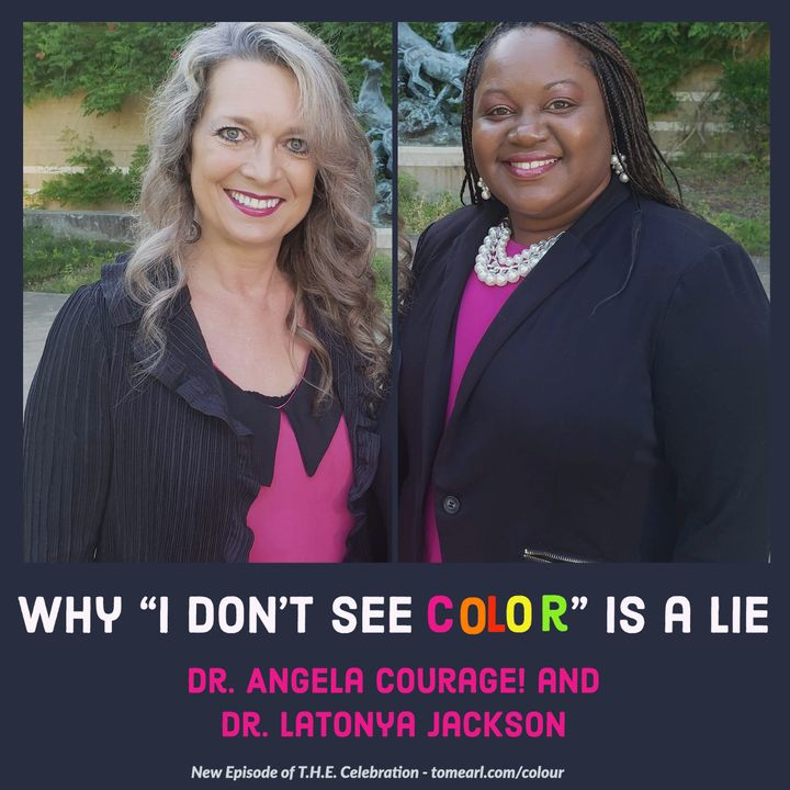 """Why """"I Don't See Color"""" is a Lie With Dr. Angela Courage! and Dr. LaTonya Jackson"""