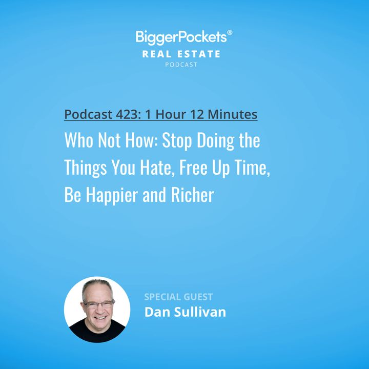 423: Who Not How: Stop Doing the Things You Hate, Free Up Time, Be Happier and Richer with Dan Sullivan