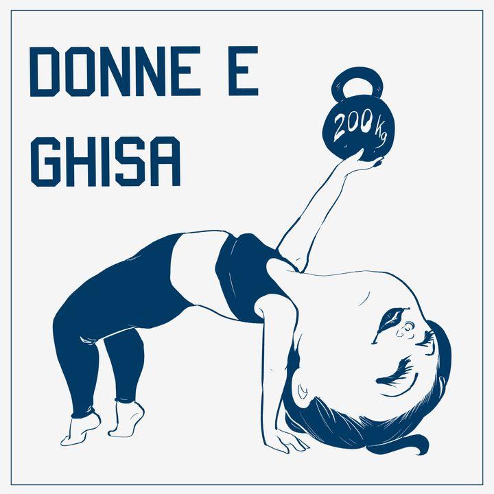 Donne & Ghisa - con Sara Tombari
