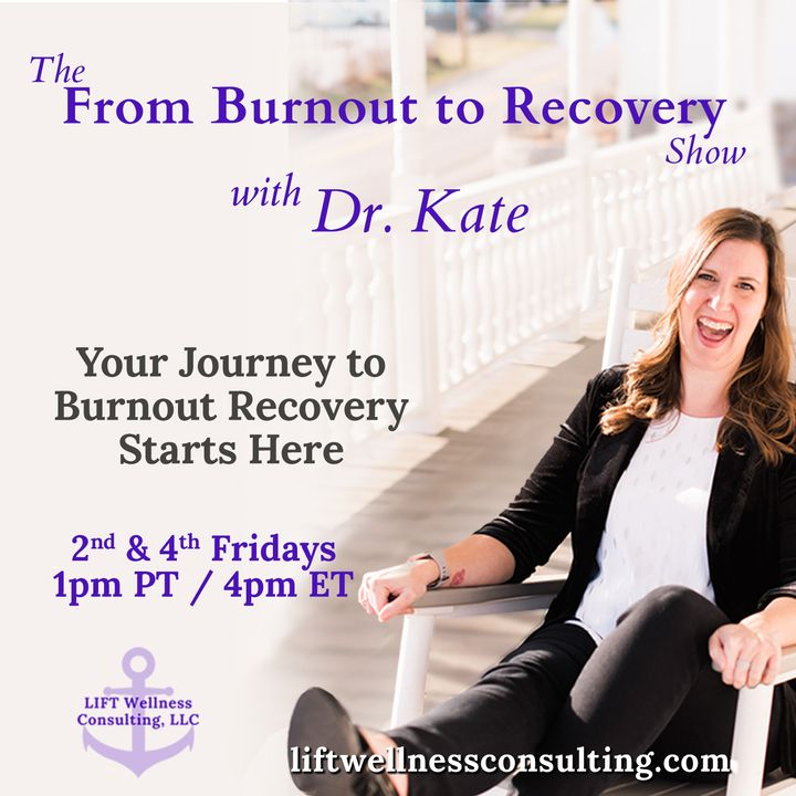 The From Burnout to Recovery Show with Dr. Kate: Your Journey to Recovery Burnout Starts Here