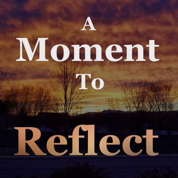 A Moment To Reflect