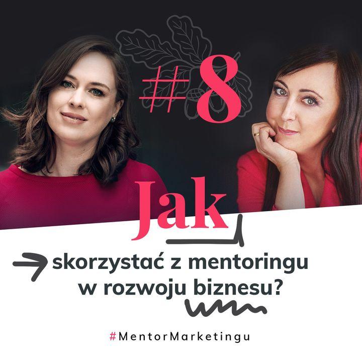 #8 Jak skorzystać z mentoringu w rozwoju biznesu? | Małgorzata Warda