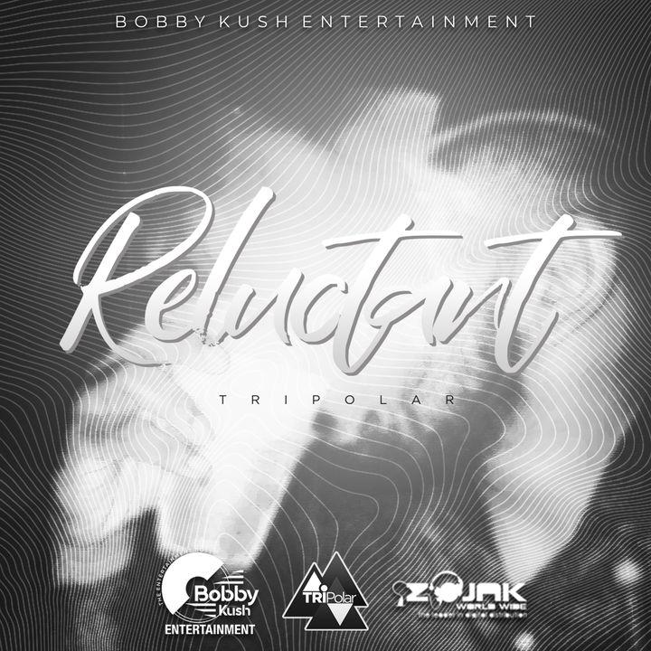 Tripolar - Reluctant - Bobby Kush Entertainment
