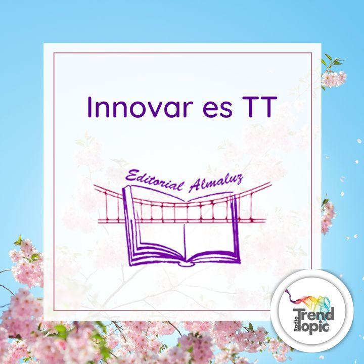 Innovar es TT T1 E1 - Lic. Adriana Rodriguez -Almaluz - La Pasión por los libros y un mundo de creativos