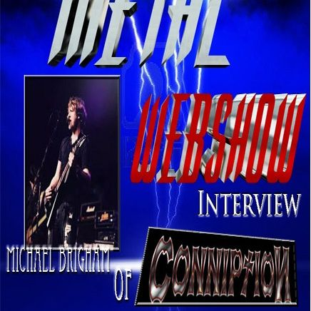 This Metal Webshow / Conniption interview Michael Brigham