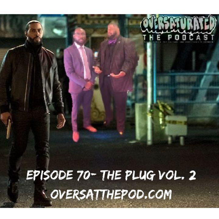 Episode 70 - The Plug Vol. 2