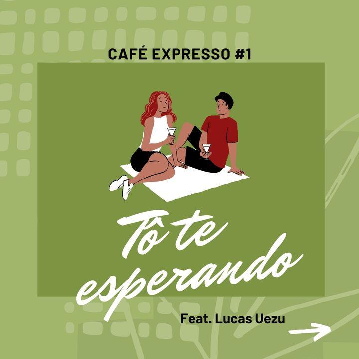 Café Expresso #1 - Tô te esperando