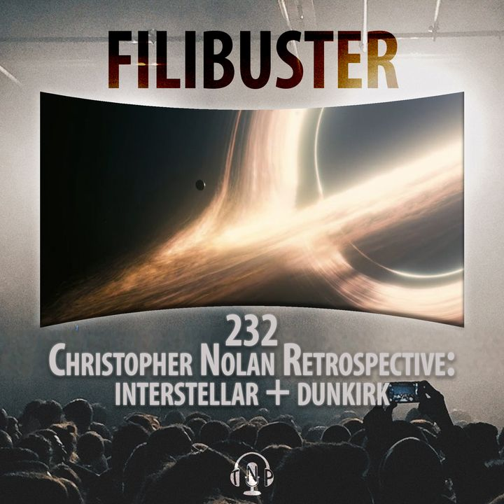 232 - Christopher Nolan Retrospective: Interstellar & Dunkirk