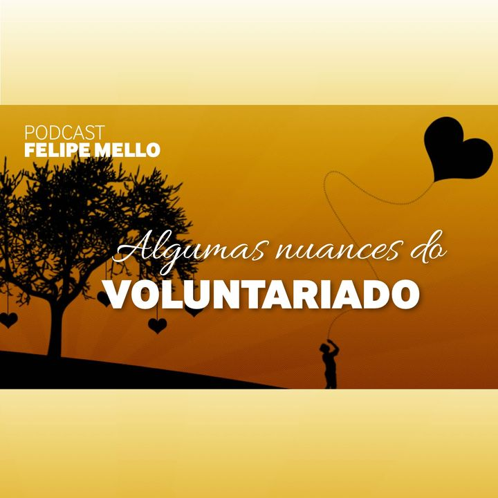 [Podcast Felipe Mello] Nuances do Voluntariado - Parte 1