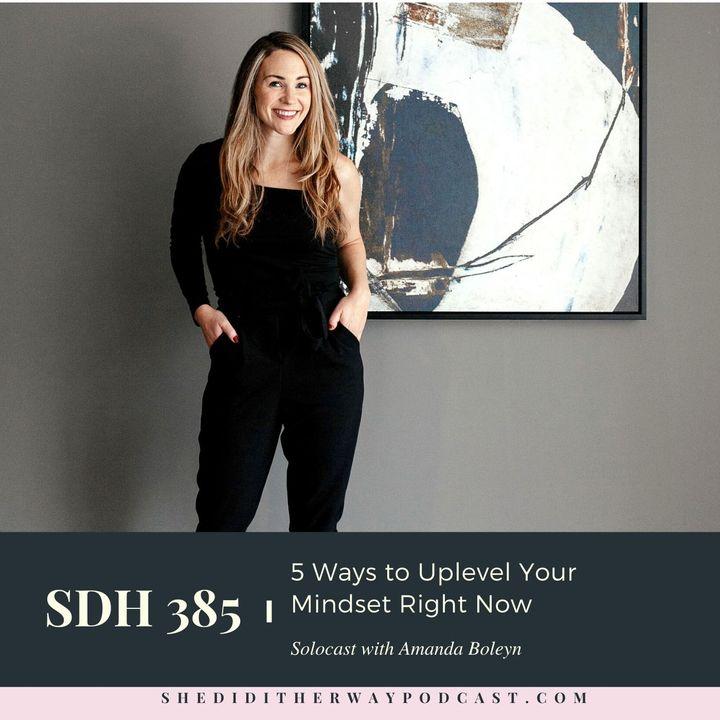 SDH 385: 5 Ways to Uplevel Your Mindset Right Now with Amanda Boleyn