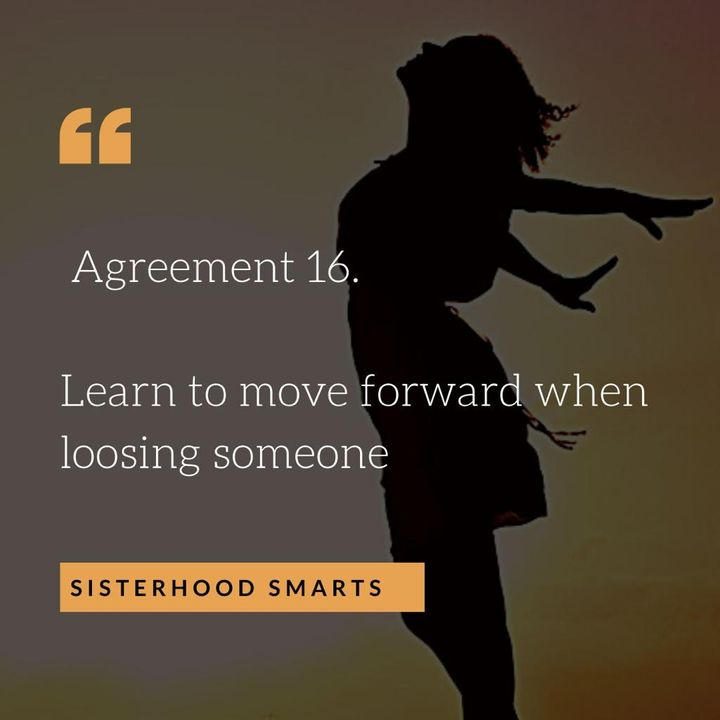 Agreement 16.  Learn to move forward when loosing someone