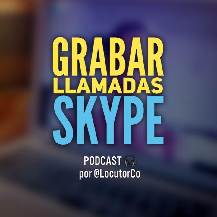 Skype y su promesa de grabación de llamadas