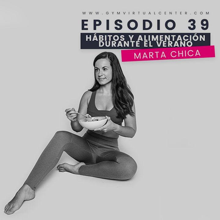 """Cap. 39 : Podcast especial """"Hábitos y alimentación durante el verano"""" - Marta Chica"""