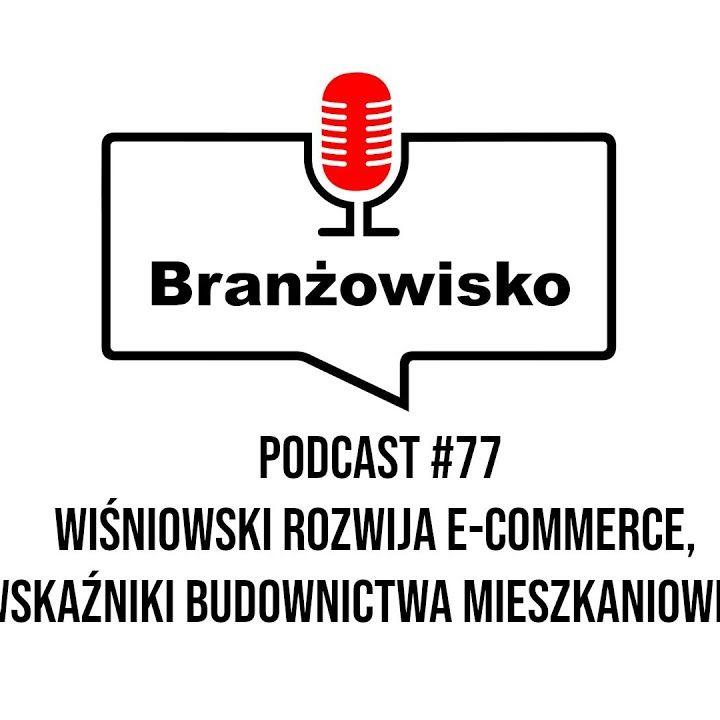 Branżowisko #77 – Wiśniowski rozwija e-commerce, Wskaźniki budownictwa mieszkaniowego