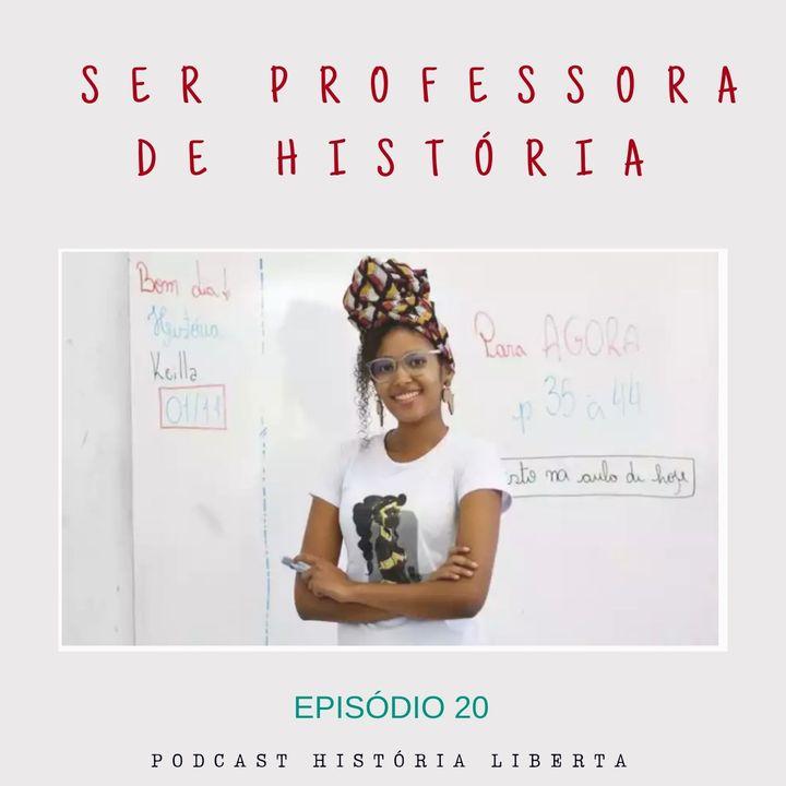História Liberta 20   Ser professora de História com Keilla Vila Flor